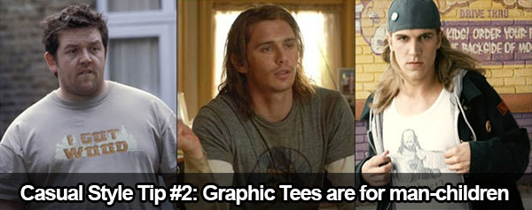 Casual style tip #2: Graphic tees make you look like a man-child