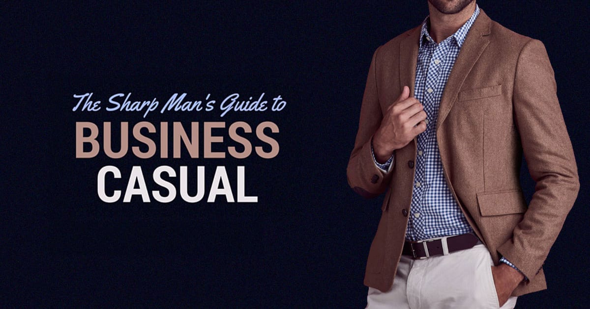 df7cd365 Business Casual for Men: The 2019 Guide for Looking Sharp Around the ...