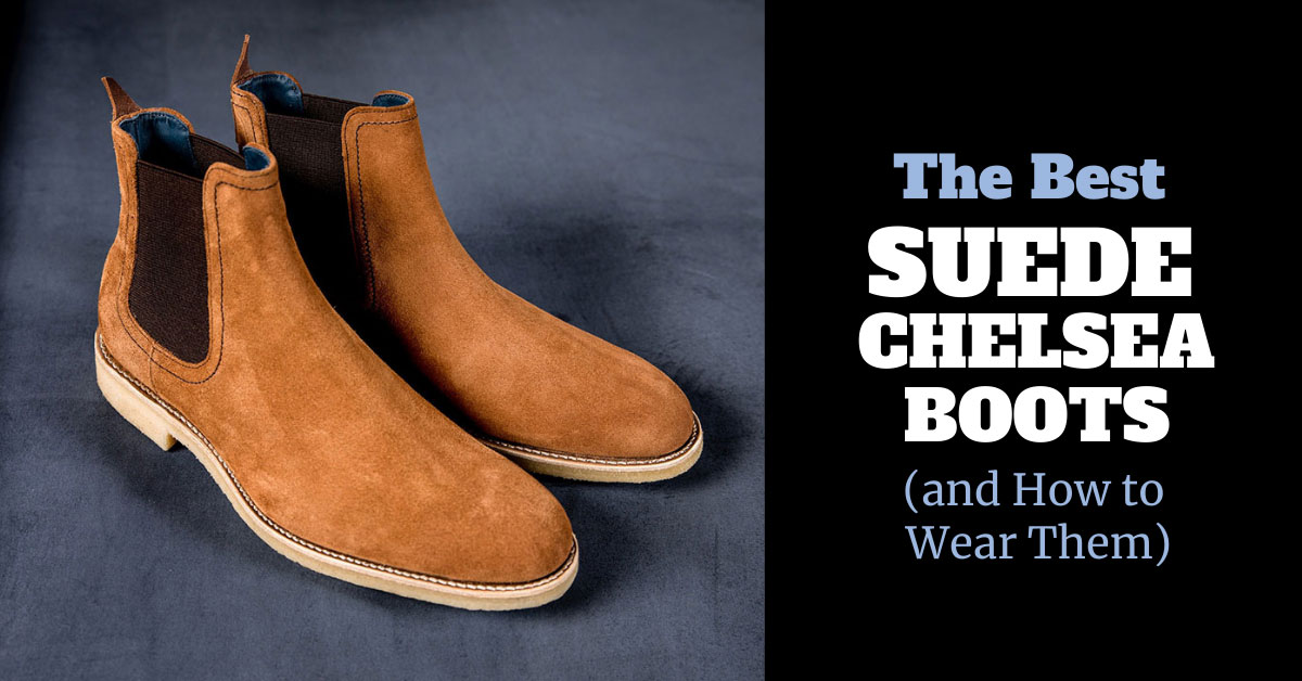 Best Suede Chelsea Boots (and How to Wear Them)