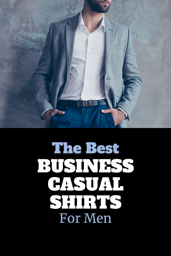 The Best Business Casual Shirts for Men