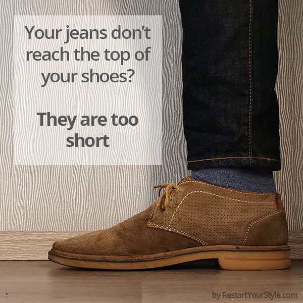Jeans too short: The hems don't reach the shoes.