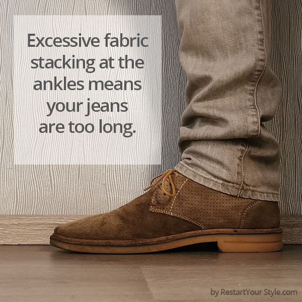 Jeans stacking: Excessive fabric stacking at the ankles means your jeans are too long