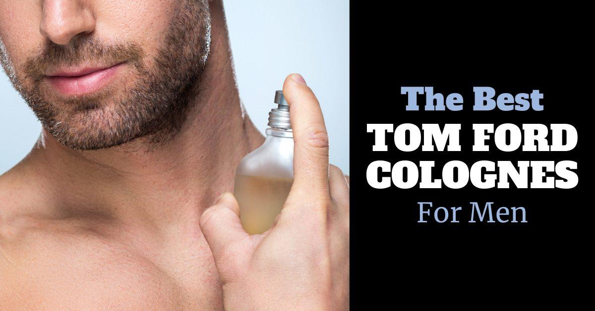 The Best Tom Ford Colognes for Men